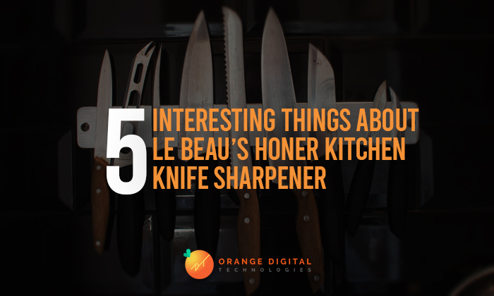 Five Interesting Things About Le Beau's Honer Kitchen Knife Sharpener