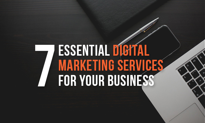 Seven Essential Digital Marketing Services for Your Business